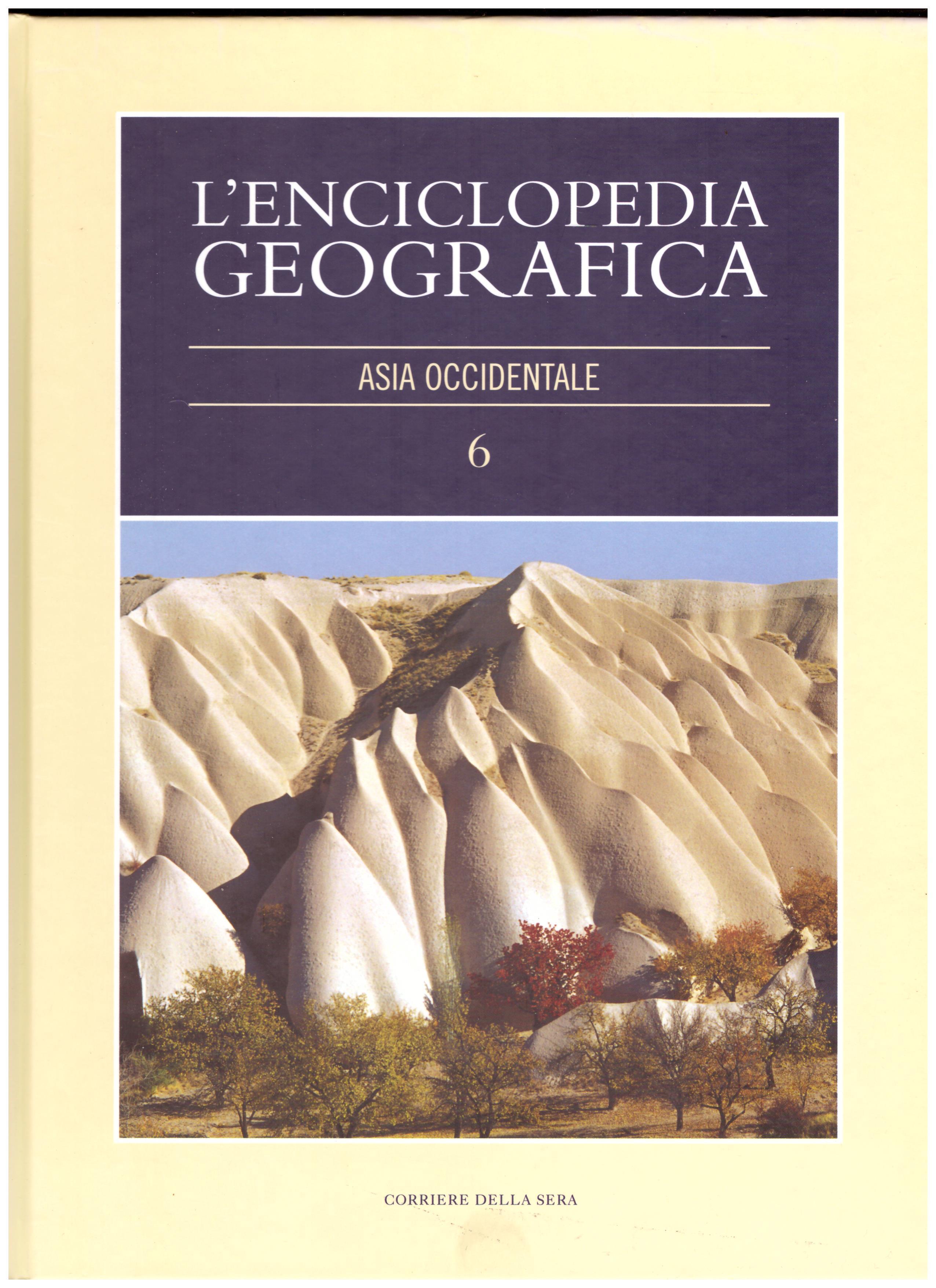 Titolo: L'enciclopedia della geografia, n.6  Asia occidentale Autore : AA.VV.  Editore: corriere della sera