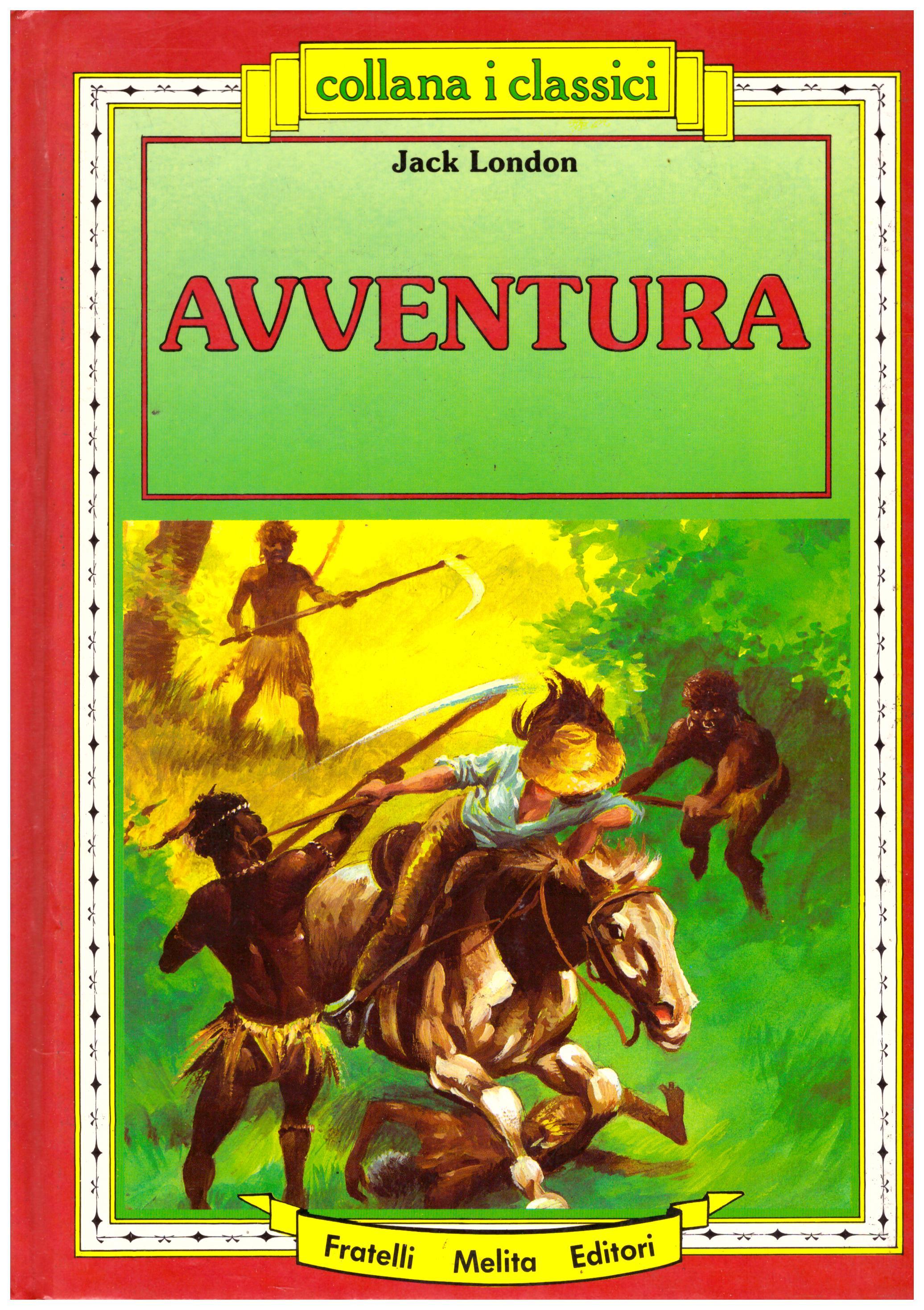 Titolo: Avventura Autore: Jack London Editore: Fratelli Melita, 1988