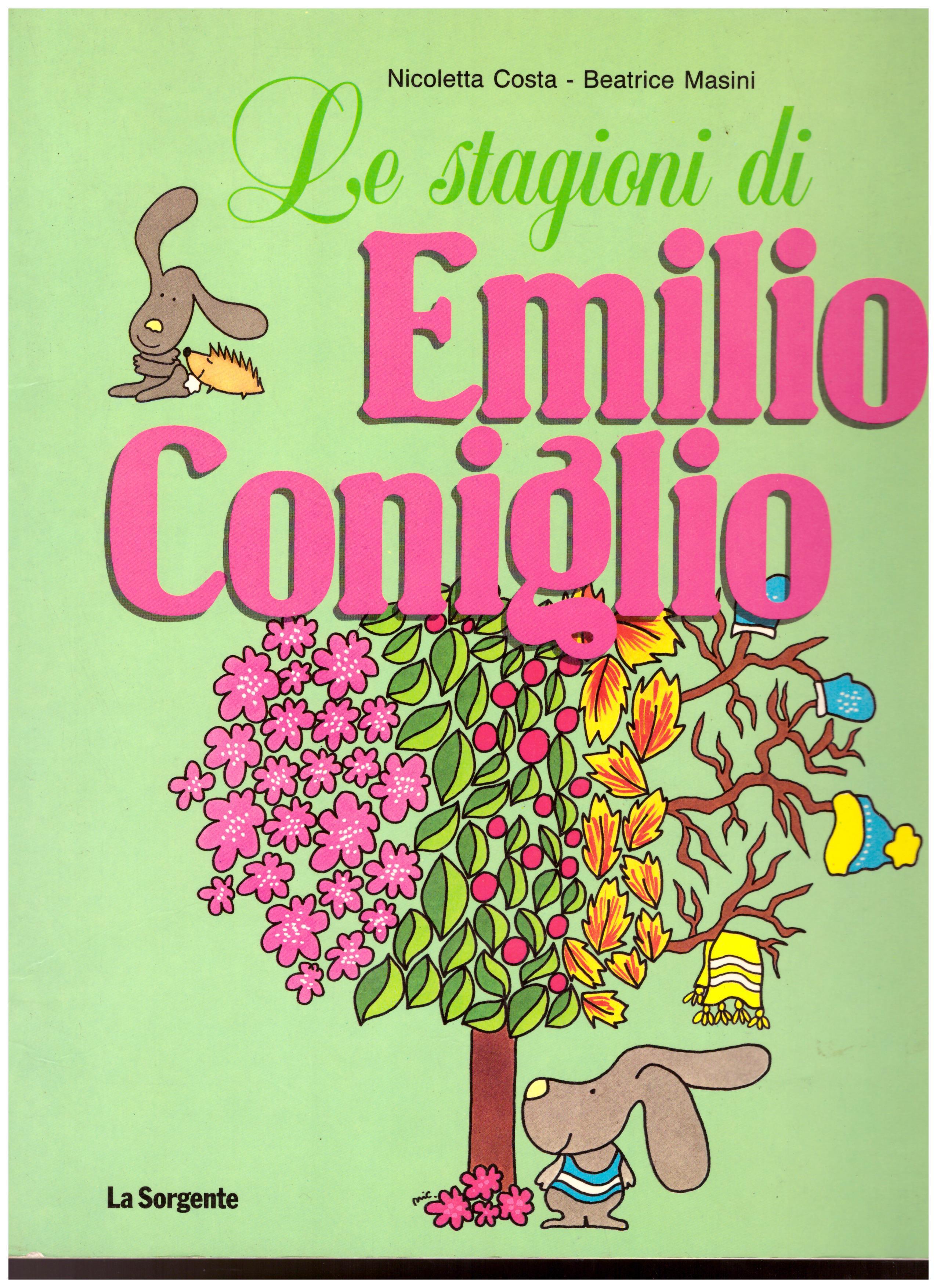 Titolo: Le stagioni di Emilio coniglio    Autore: Nicoletta Costa, Beatrice Masini     Editore: La sorgente