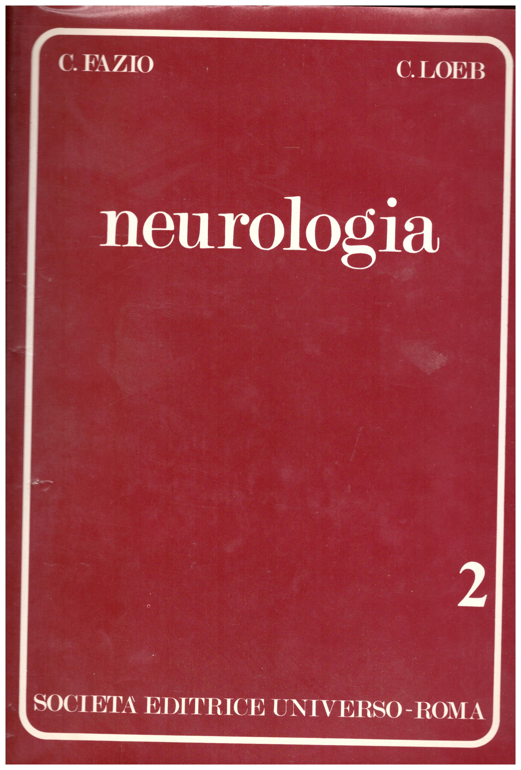 Titolo: Neurologia in 2 volumi Autore: C. Fazio C. Loeb Editore: società editrice universo, 1980