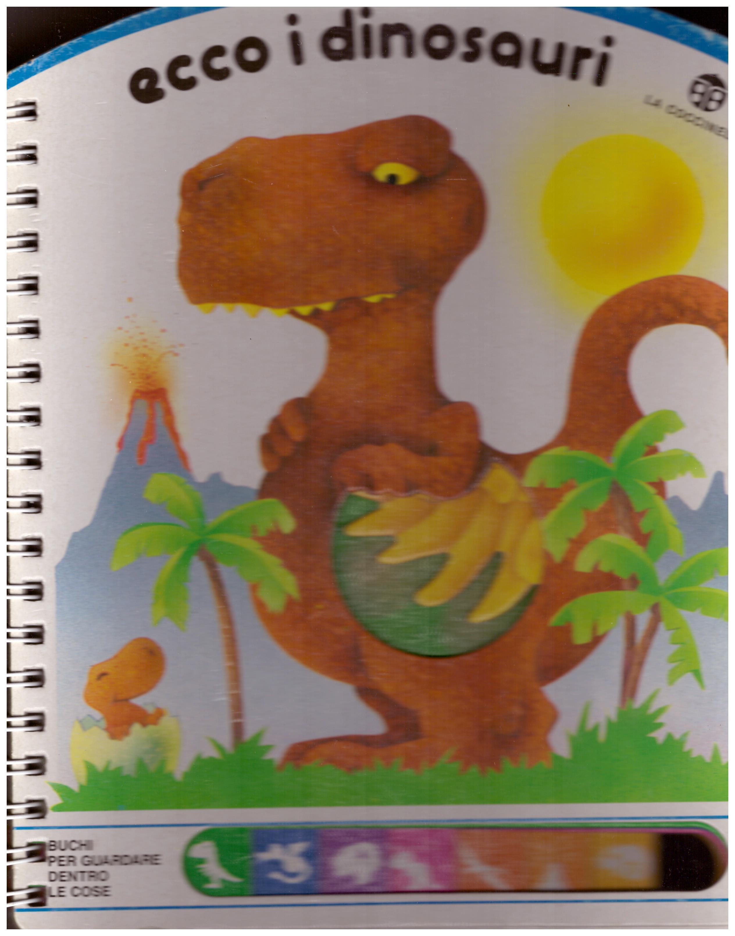 Titolo: Ecco i dinosauri  Autore: AA.VV.  Editore: la coccinella, 1989