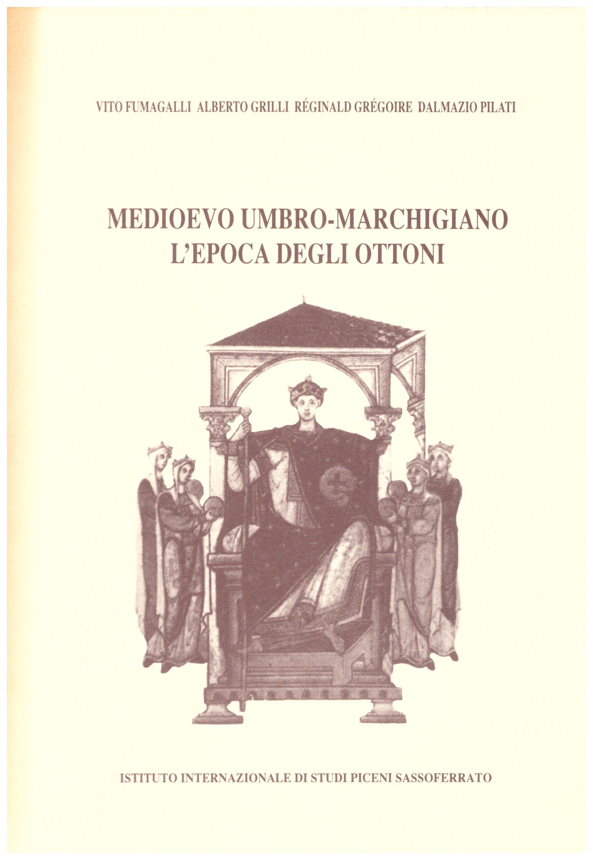 Titolo: Medioevo umbro-marchigiano, l'epoca degli Ottoni Autore : AA.VV. Editore: Associazione per lo sviluppo turistico Fabriano