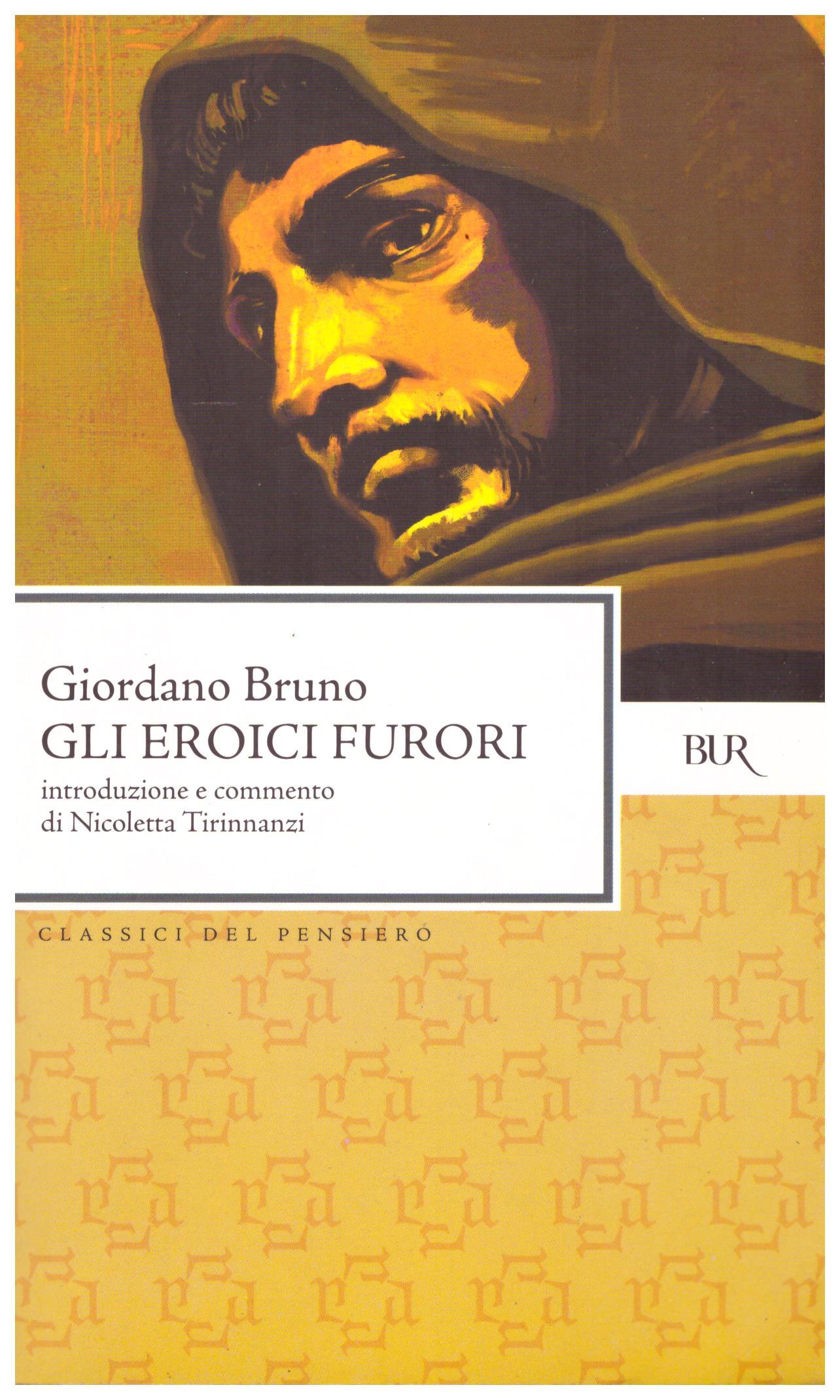 Titolo: Gli eroici furori Autore: Giordano Bruno  Editore: BUR, 2006