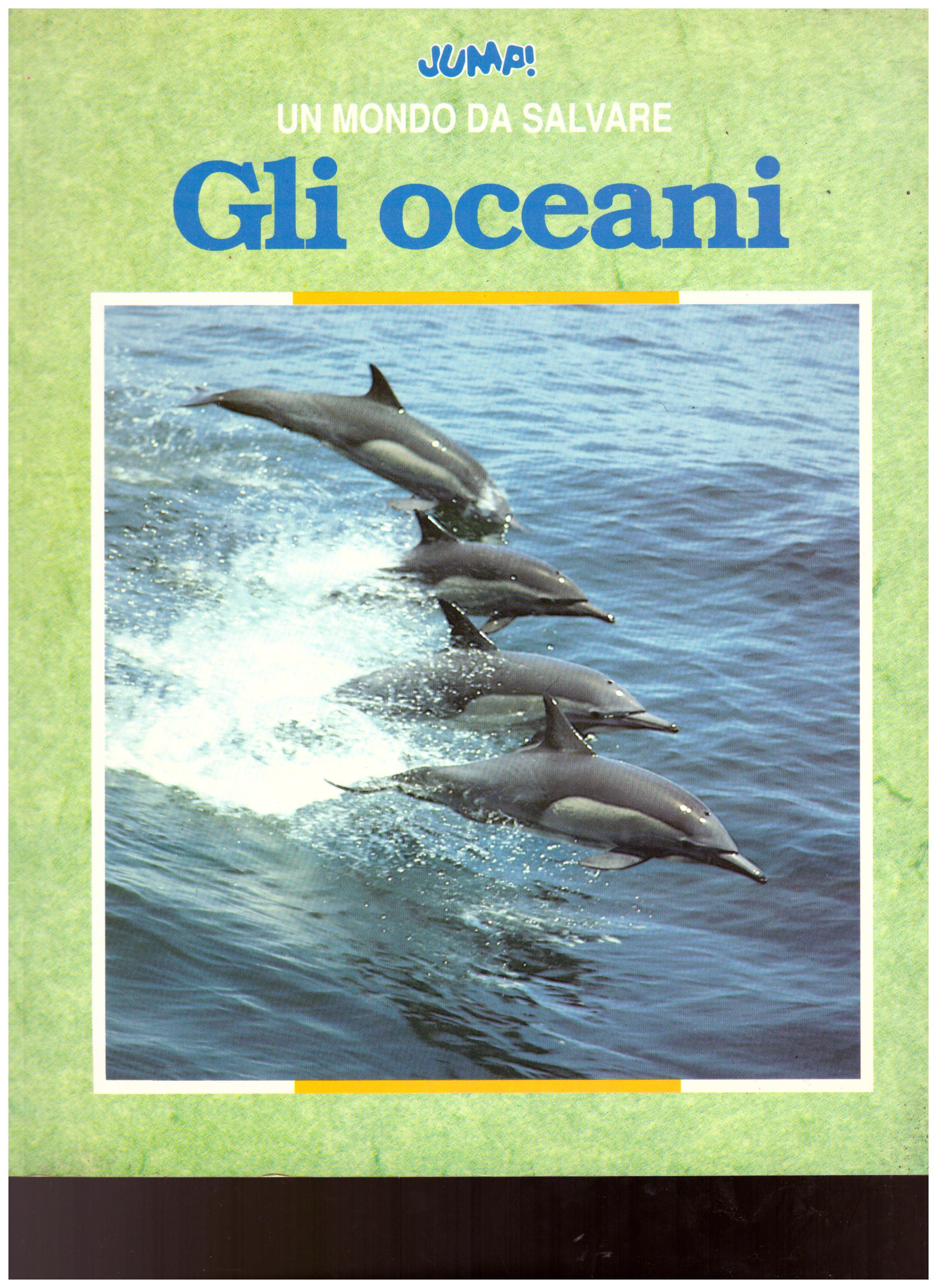 Titolo: Un mondo da salvare, gli oceani    Autore: AA.VV.     Editore: Jump!