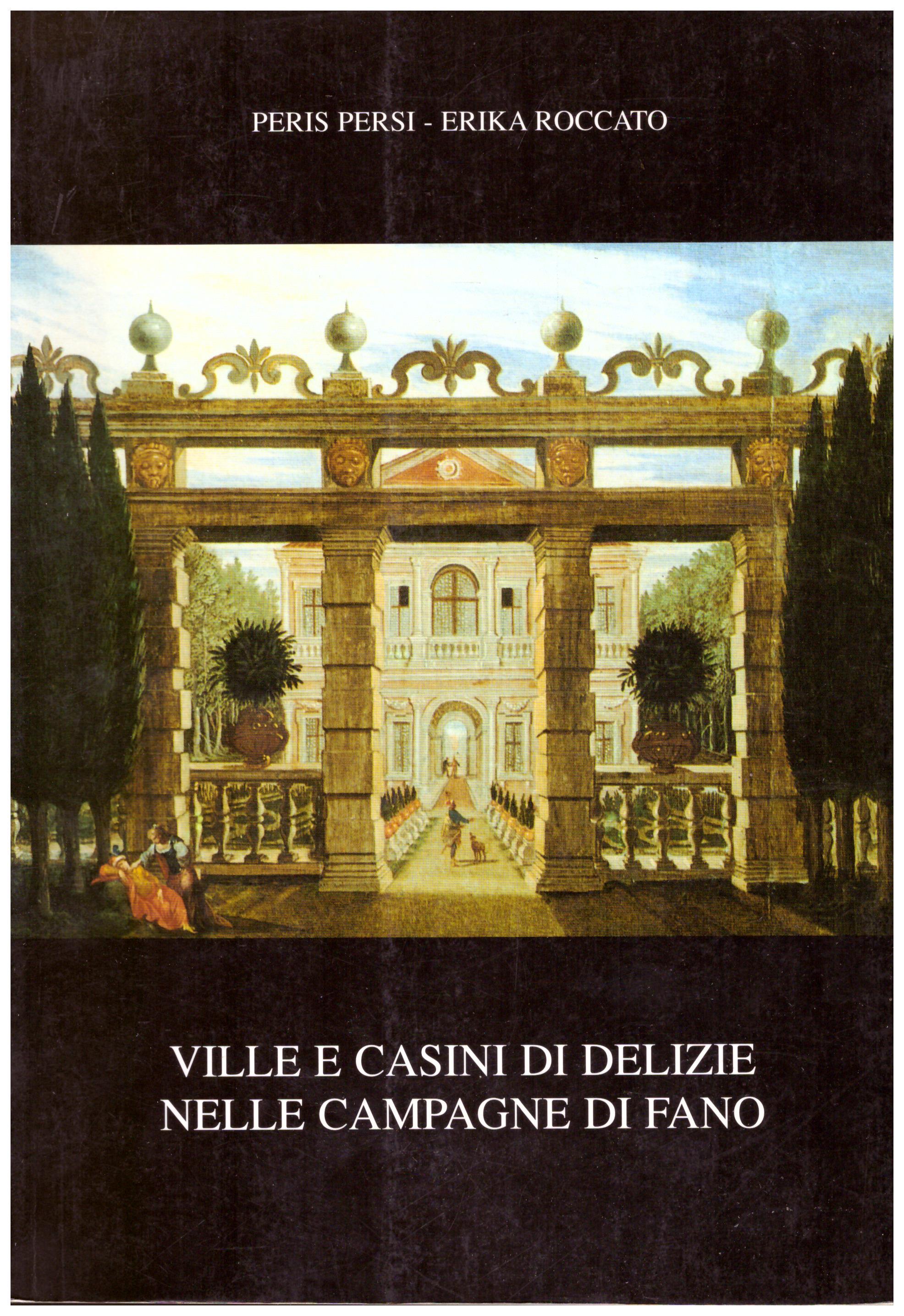 Titolo: Ville e casini di delizie nelle campagne di Fano      Autore: AA.VV.     Editore: grapho 5 litografica