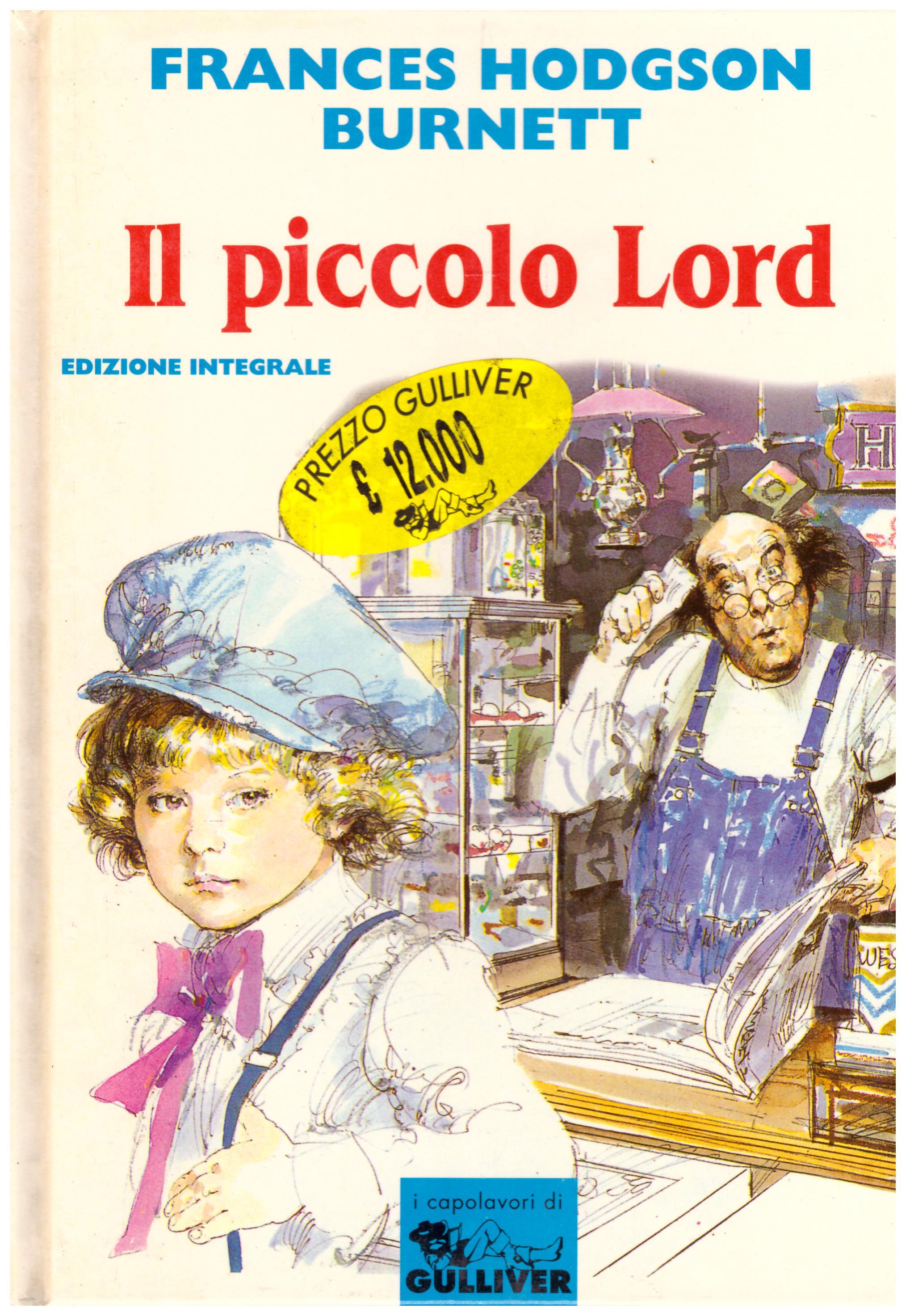 Titolo: Il piccolo lord Autore: Frances Hodgson Burnett Editore: Gulliver, 1995
