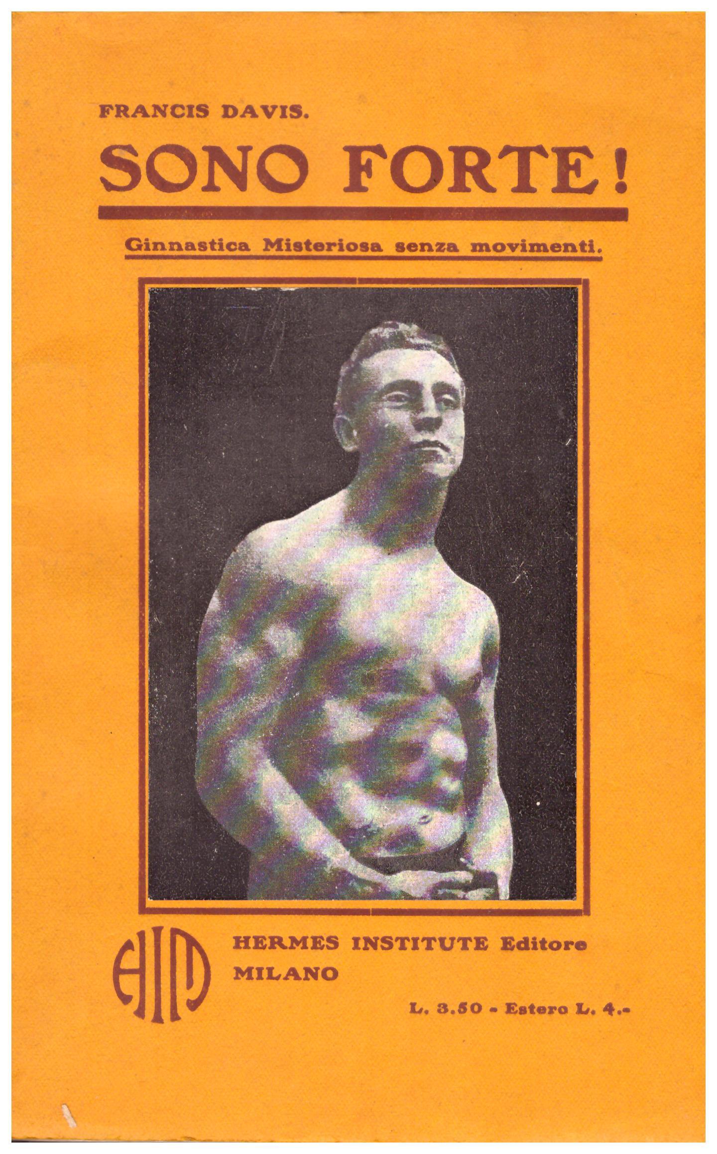 Titolo: Sono forte!    Autore: Francis Davis    Editore: Hermes institute milano