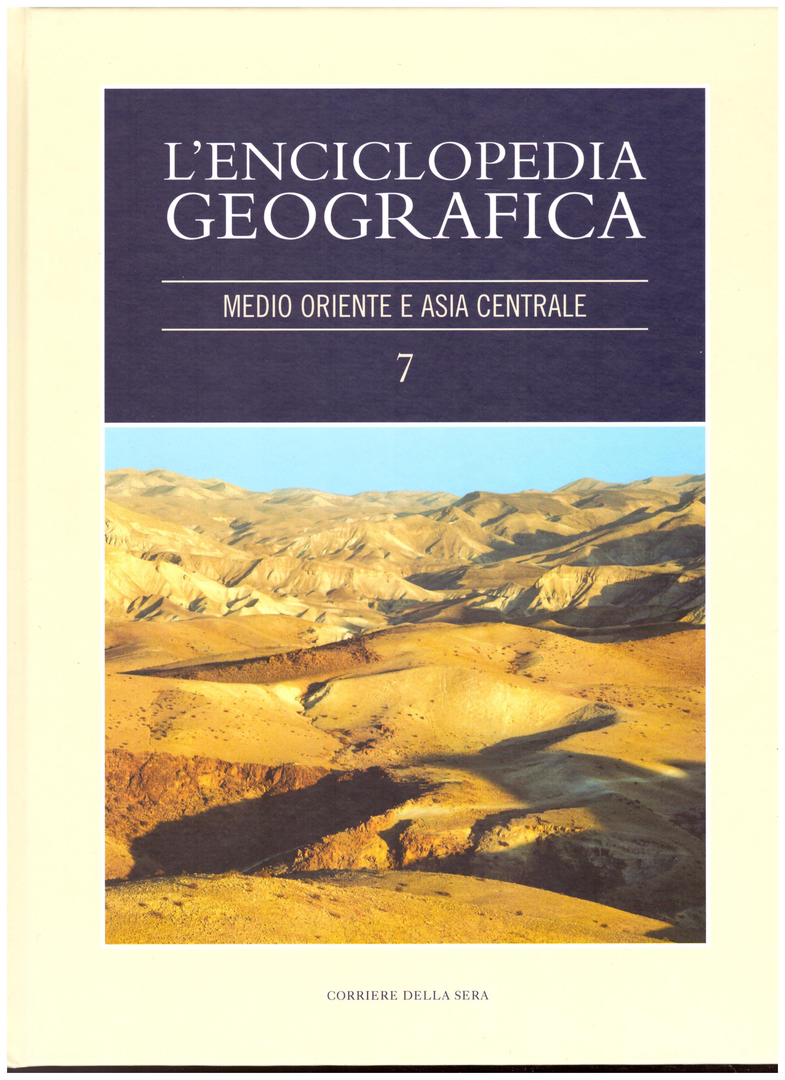 Titolo: L'enciclopedia della geografia, n.7 medio oriente e Asia centrale  Autore : AA.VV.  Editore: corriere della sera