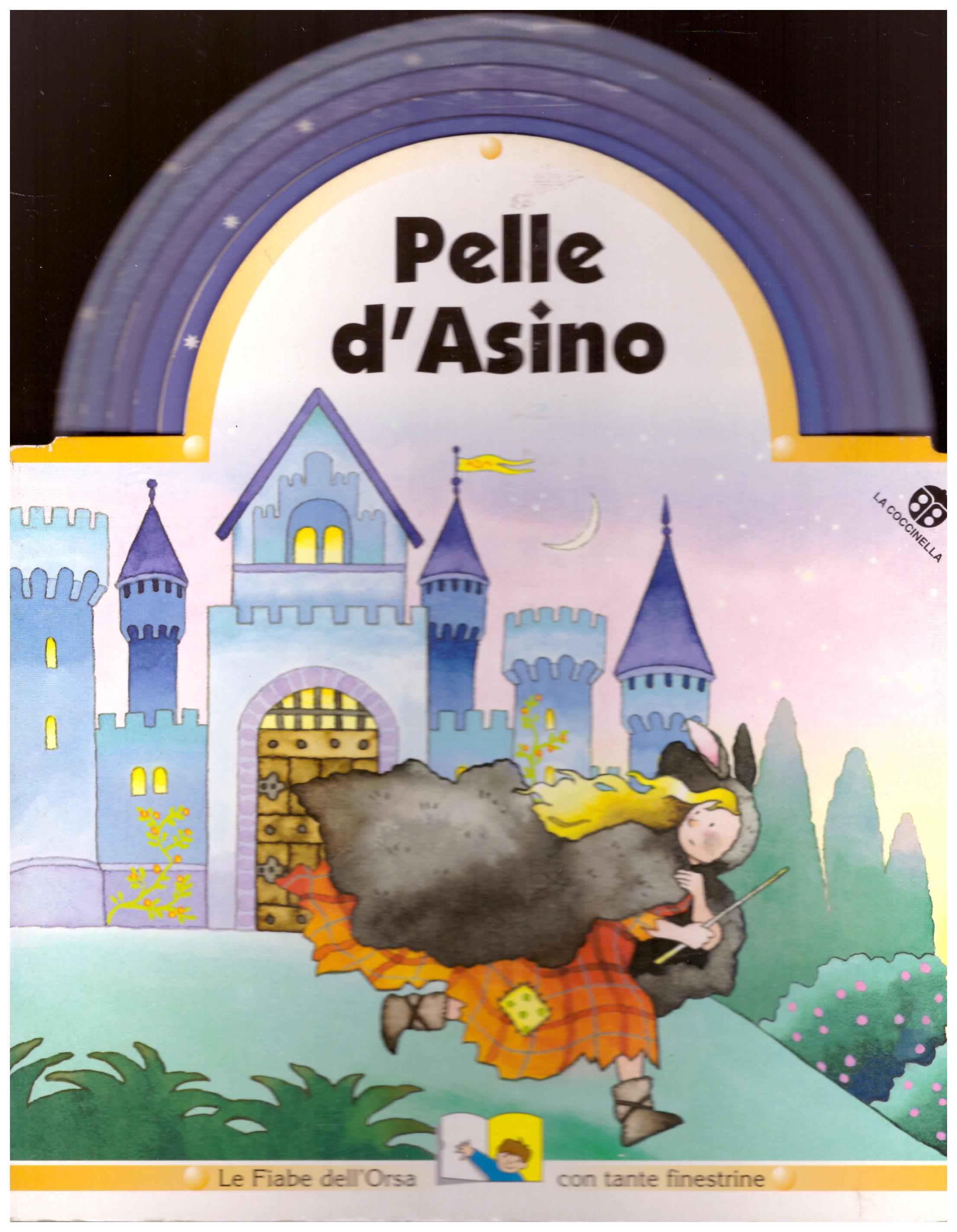 Titolo: Pelle d'asino Autore: AA.VV.  Editore: la coccinella, 1989