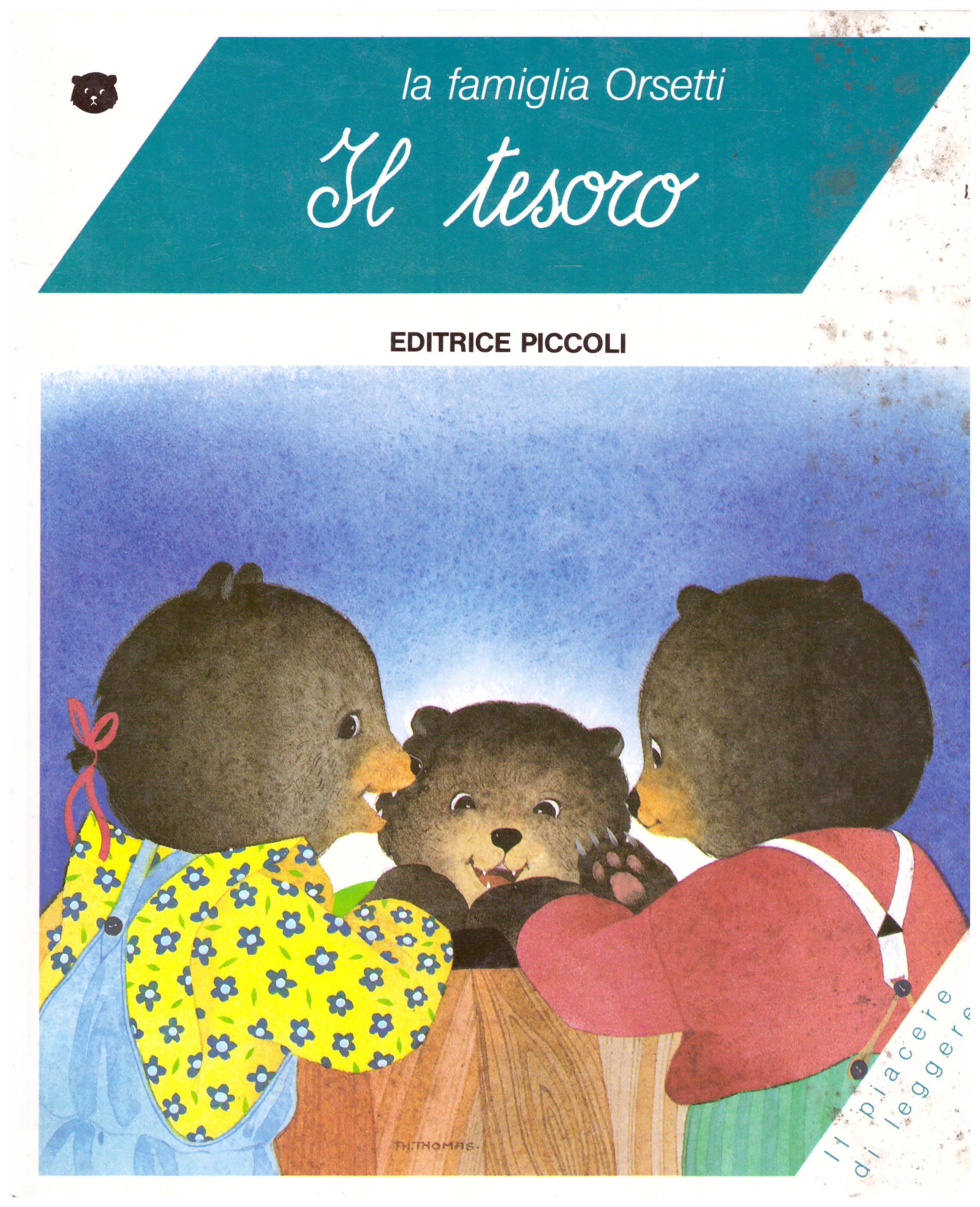 Titolo: La famiglia orsetti, il tesoro  Autore: Tamara Danblon  Editore: editrice Piccoli, 1989