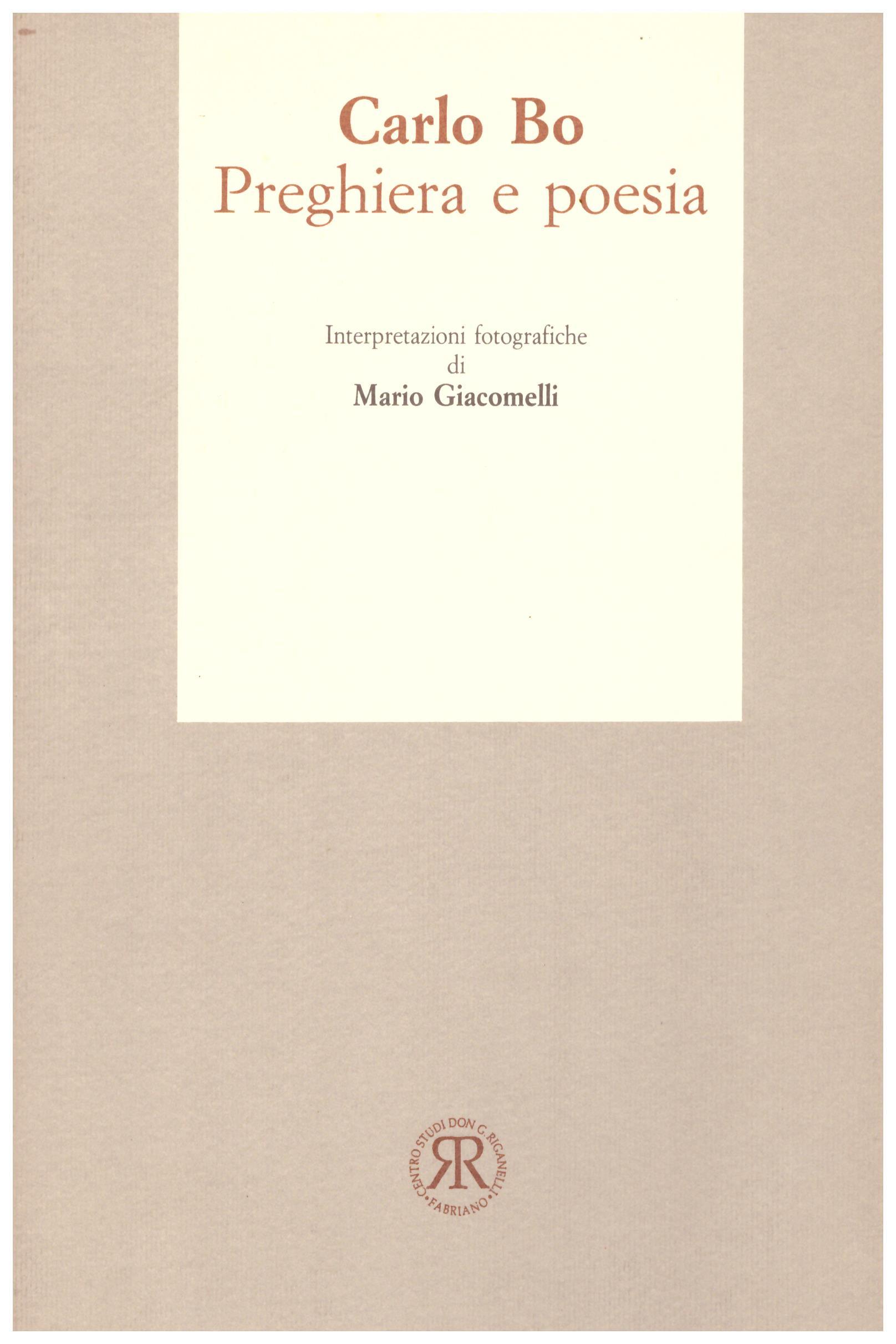 Titolo: Carlo Bo, Preghiera  e poesia  Autore : AA.VV. Editore: Arti grafiche editoriali Urbino