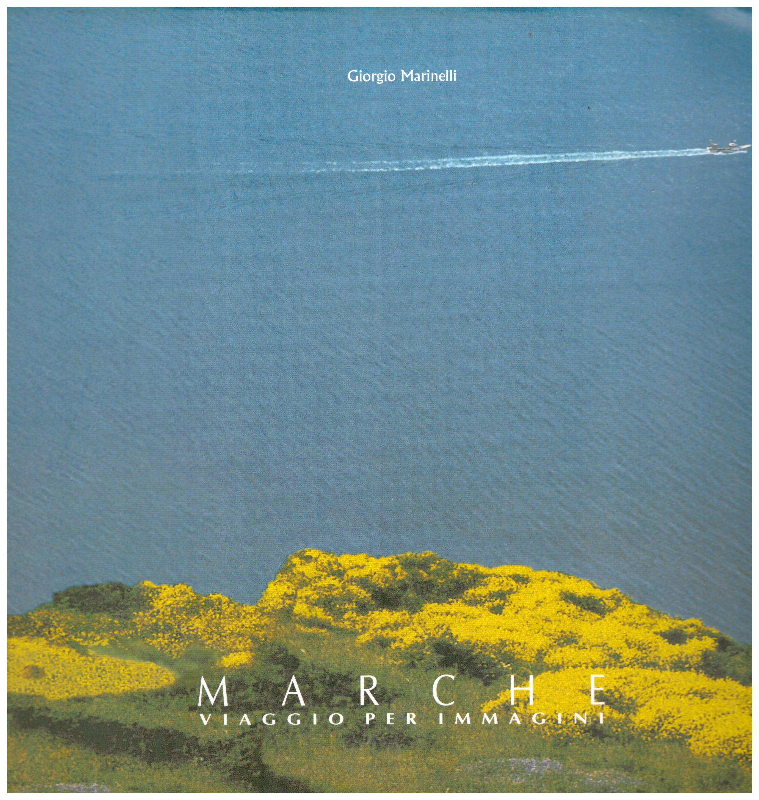 Titolo: Marche, viaggio per immagini     Autore: Giorgio Marinelli    Editore: Sagraf