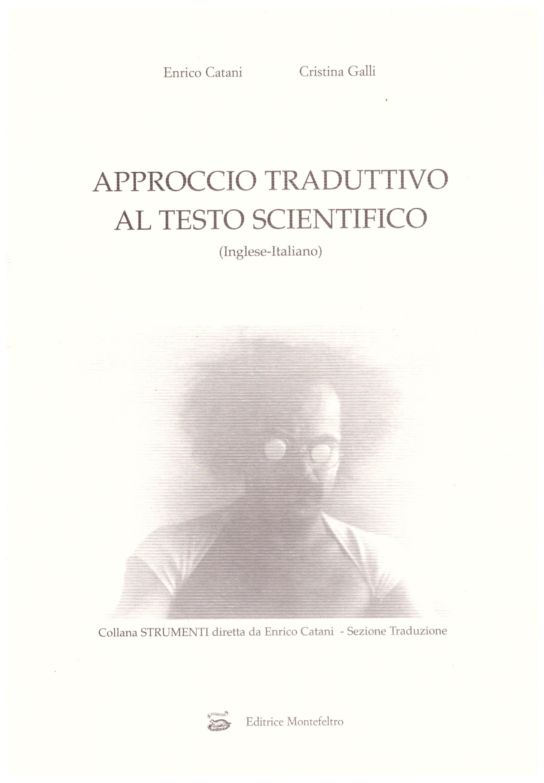 Titolo: Approccio traduttivo al testo scientifico Autore : Enrico Catani, Cristina Galli Editore: montefeltro