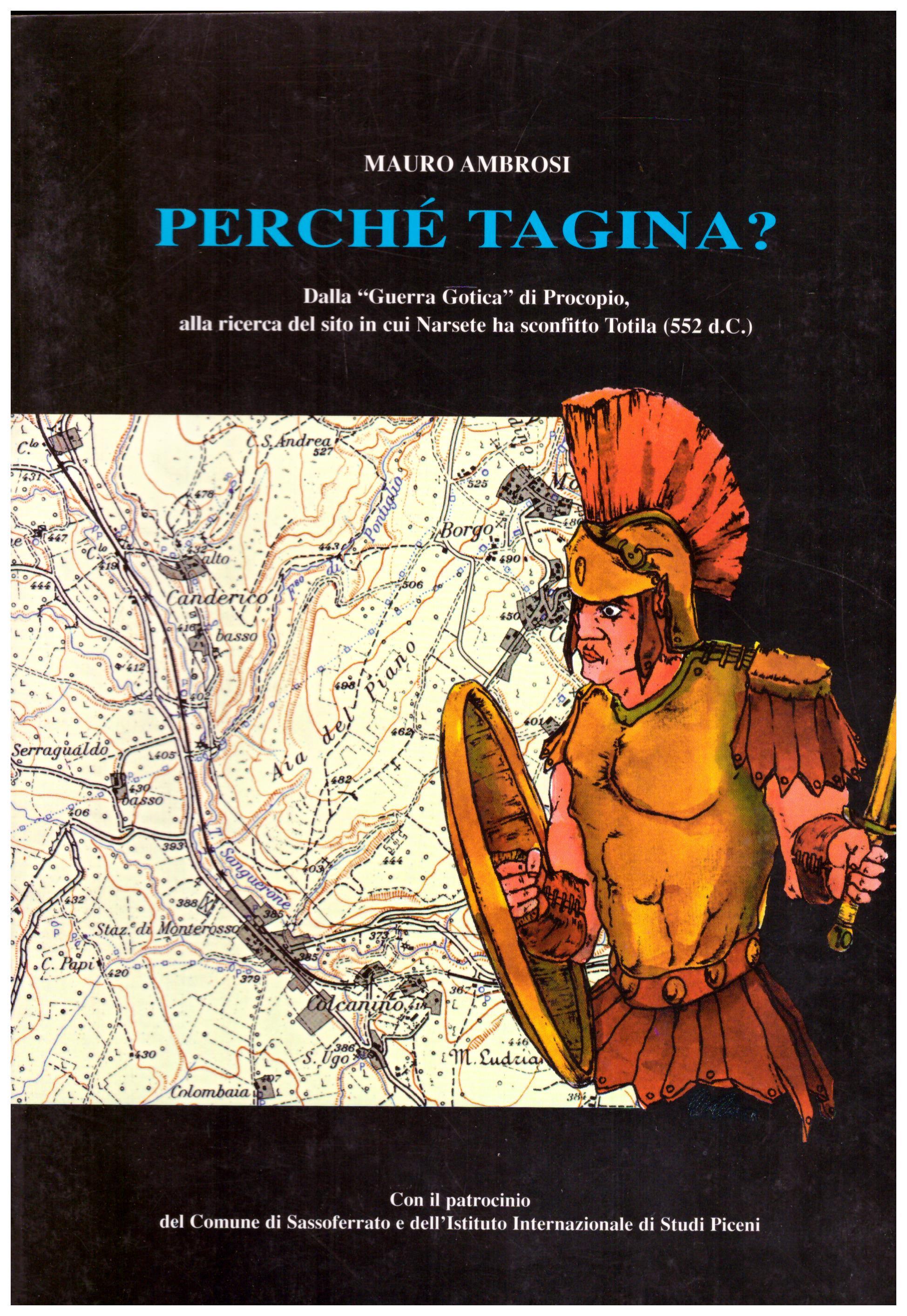 Titolo: Perchè Tagina? Autore : Mauro Ambrosi Editore: tipografia garofoli Sassoferrato