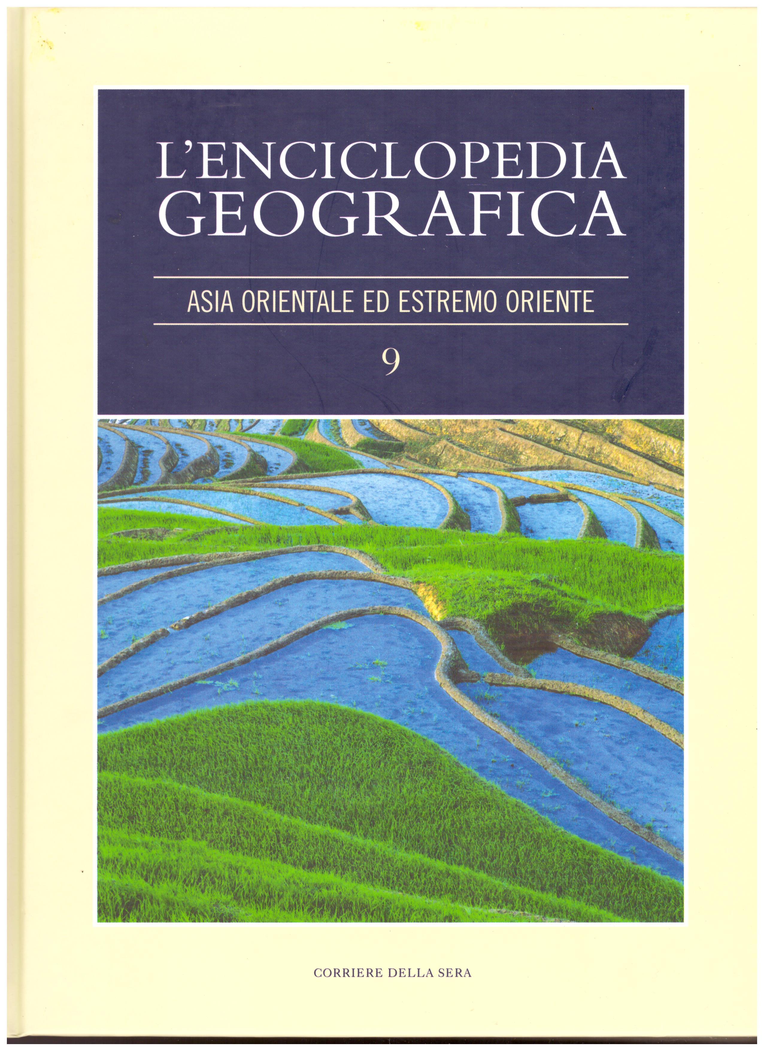 Titolo: L'enciclopedia della geografia, n.9  Asia orientale ed estremo oriente Autore : AA.VV.  Editore: corriere della sera