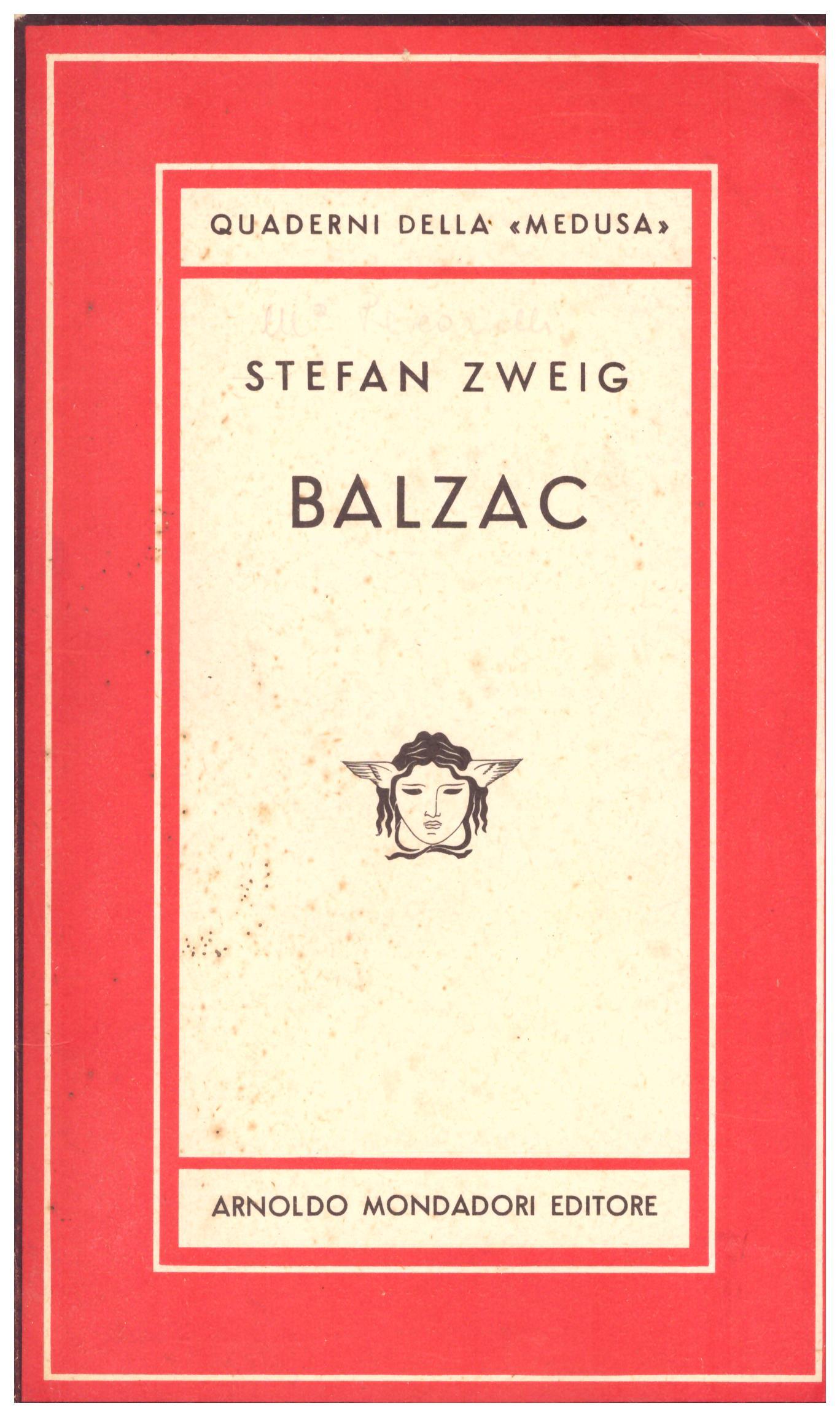 Titolo: Balzac Autore: Stefan Zweig  Editore: mondadori luglio 1950 PRIMA EDIZIONE