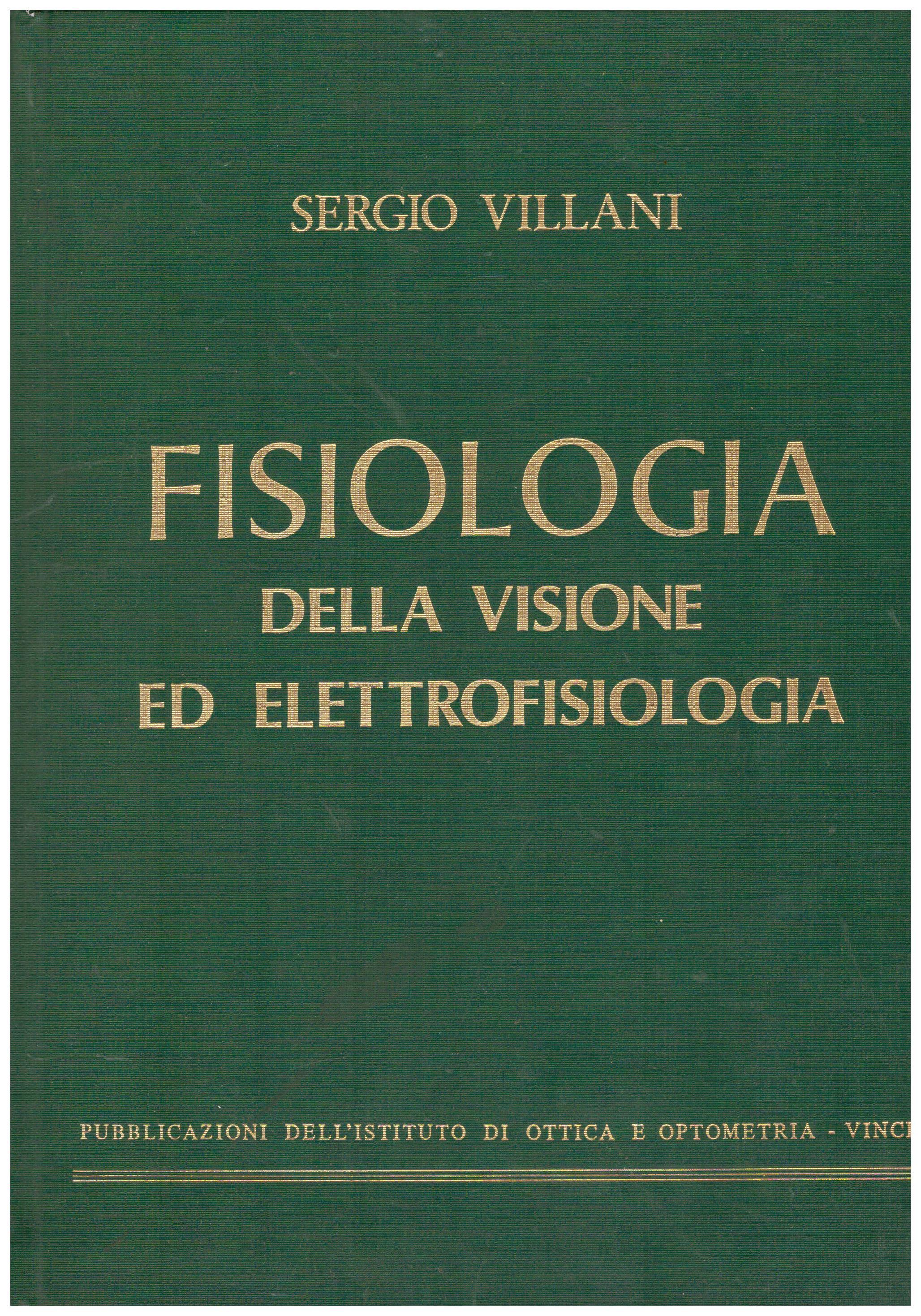 Titolo: Fisiologia della visione ed elettrofisiologia Autore: Sergio Villani  Editore: pubblicazioni dell'istituto di ottica e optometria, 1983