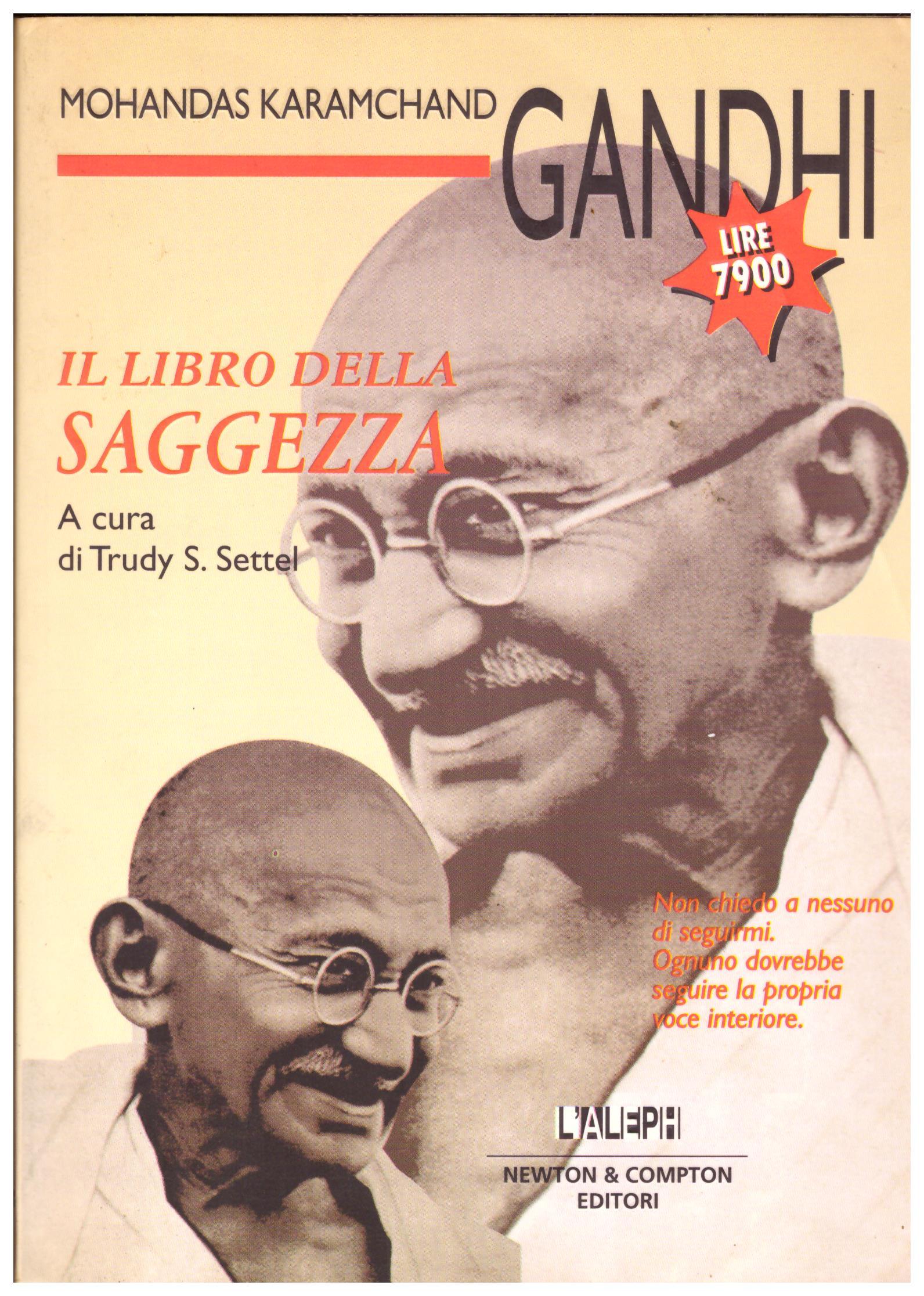 Titolo: Il libro della saggezza Autore: Gandhi Editore: Newton and Compton