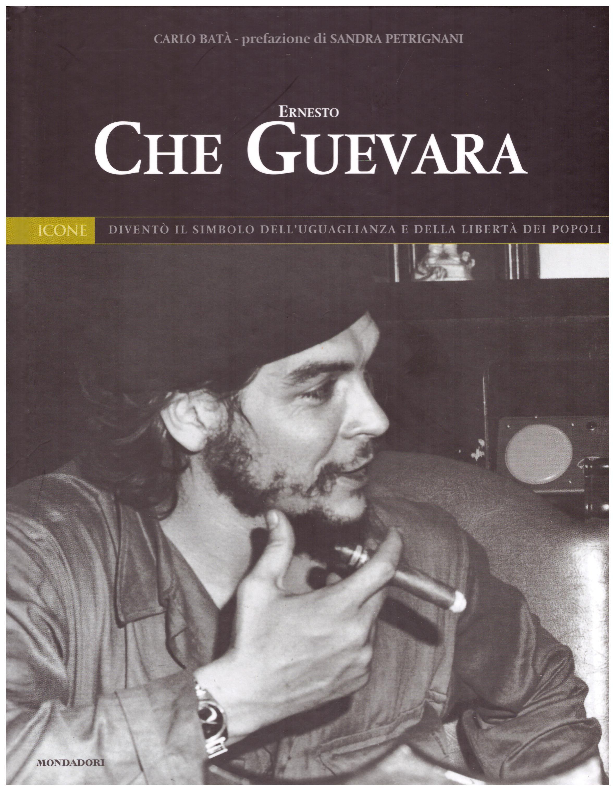 Titolo: Ernesto Che Guevara N.12      Autore: AA.VV.      Editore: Mondadori,I libri di Panorama 2004