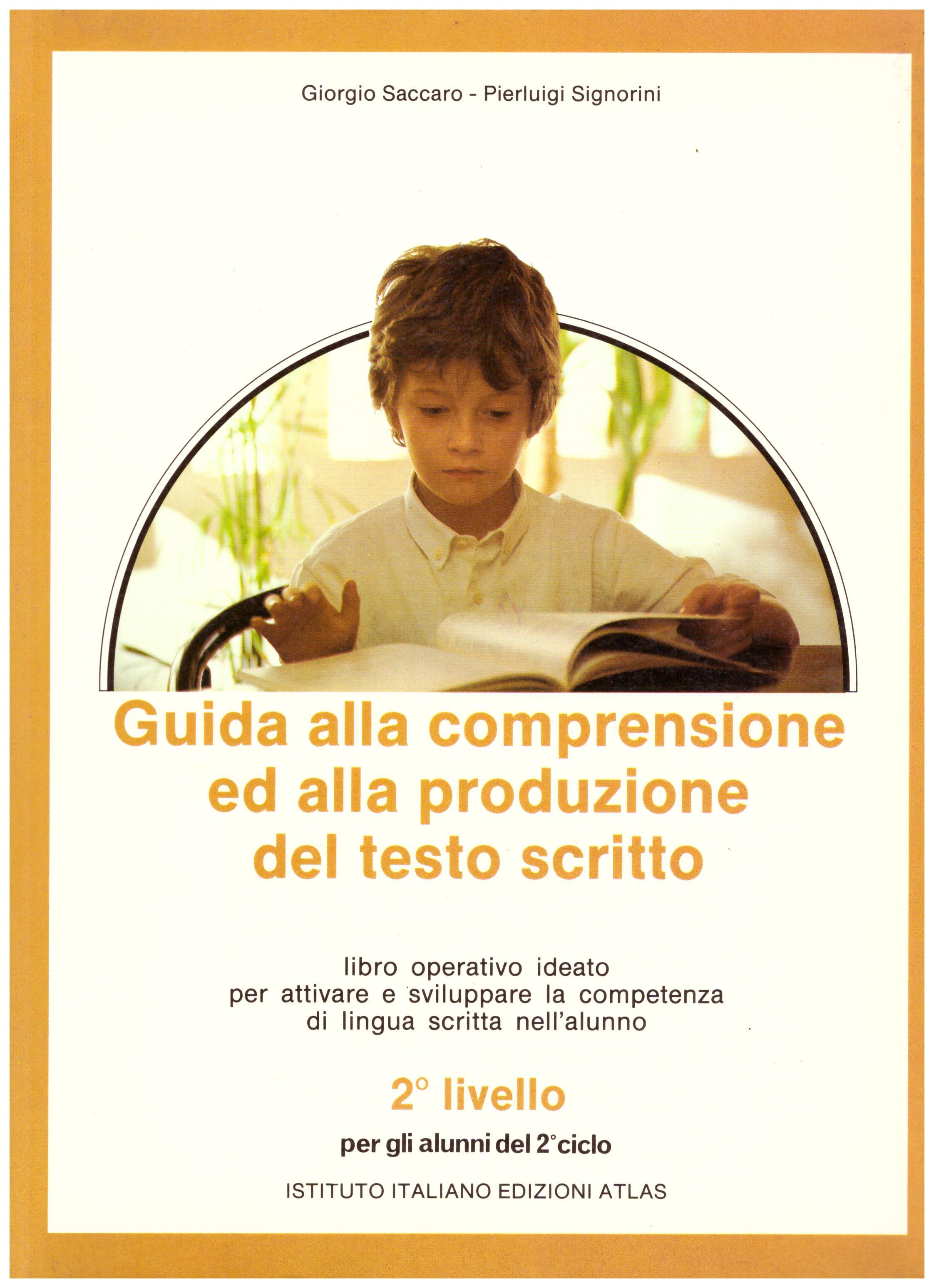 Titolo: Guida alla comprensione ed alla produzione del testo scritto Autore : AA.VV.  Editore: atlas