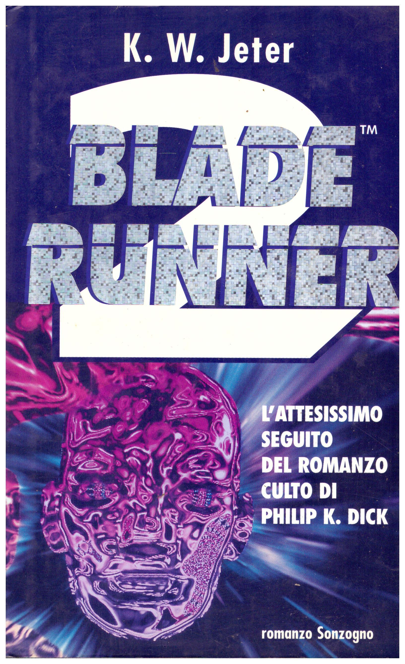 Titolo: Blade runner  Autore: K. W. Jeter  Editore: Sonzogno