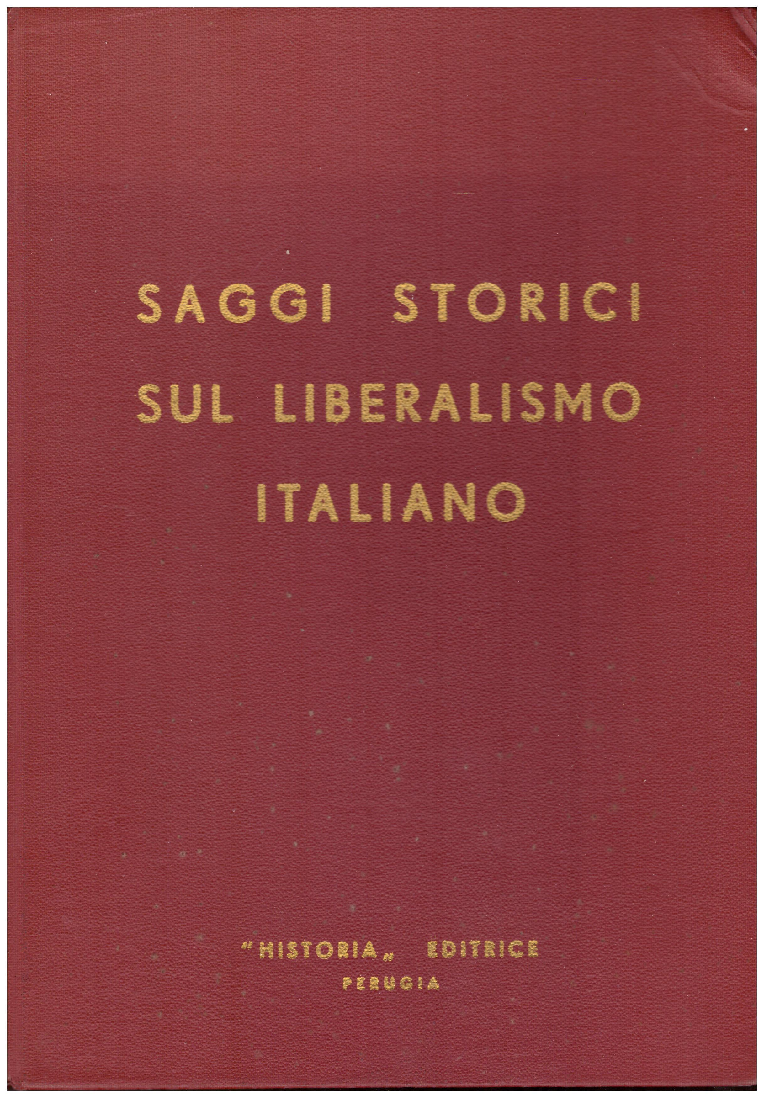 Titolo: Saggi storici sul liberismo italiano Autore : AA.VV.   Editore: Historia editrice, stab. tip. Grafica di Salvi e C. Perugia