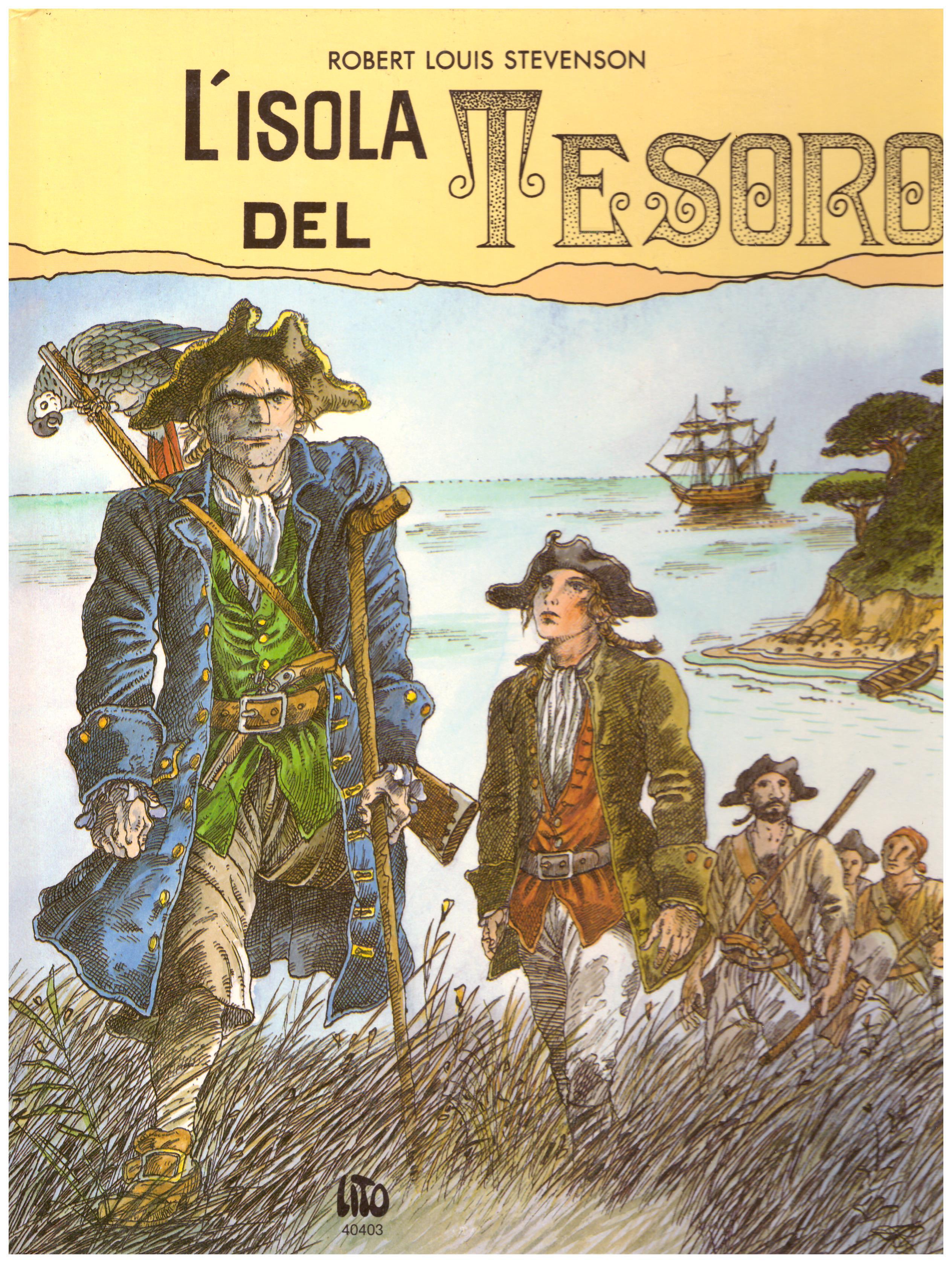Titolo: L'isola del tesoro Autore : Robert Luis Stevenson Editore: lito