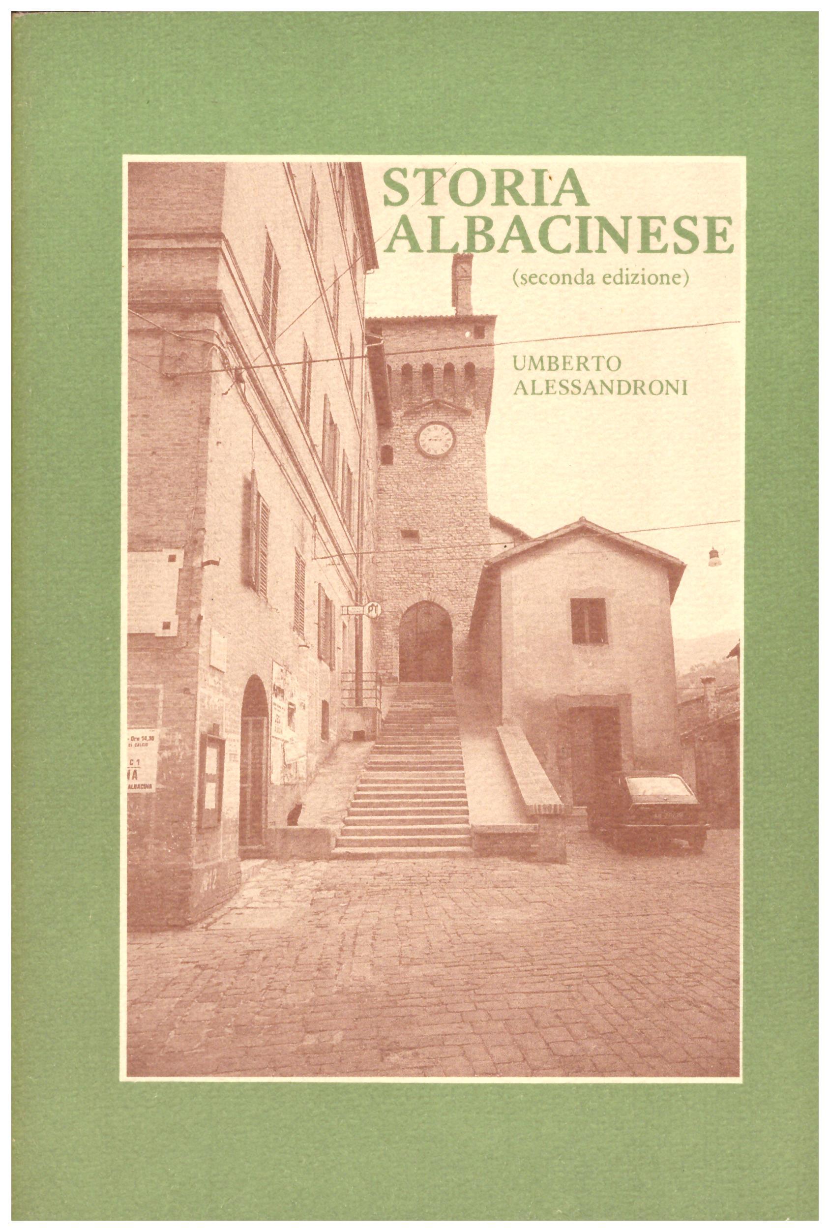 Titolo: Storia albacinese Autore : Umberto Alessandroni  Editore: arti grafiche Gentile 1985