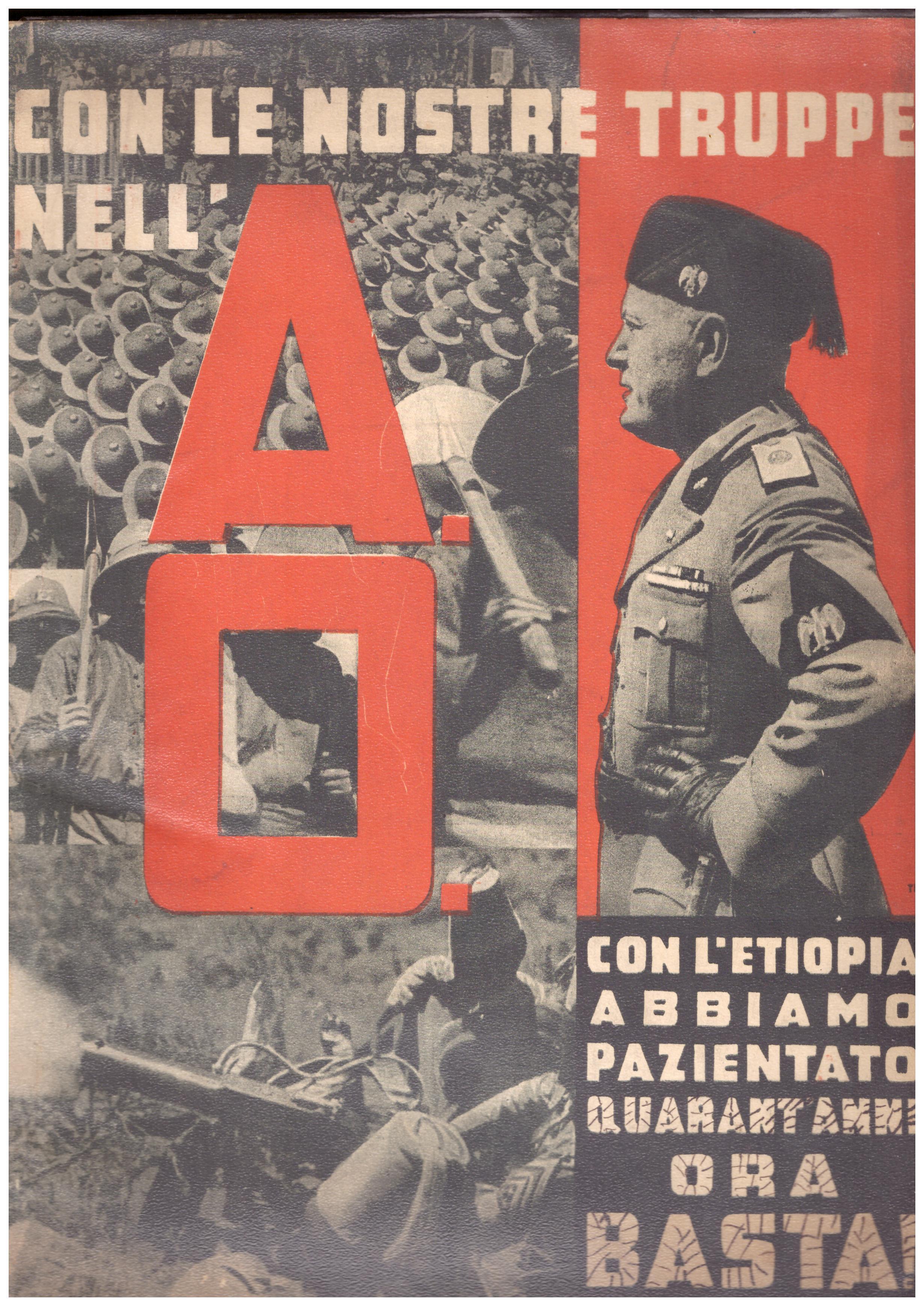 Titolo: Con le nostre truppe nell'A.O. Autore: AA.VV.  Editore: casa editrice fratelli Palombi, Roma 1936