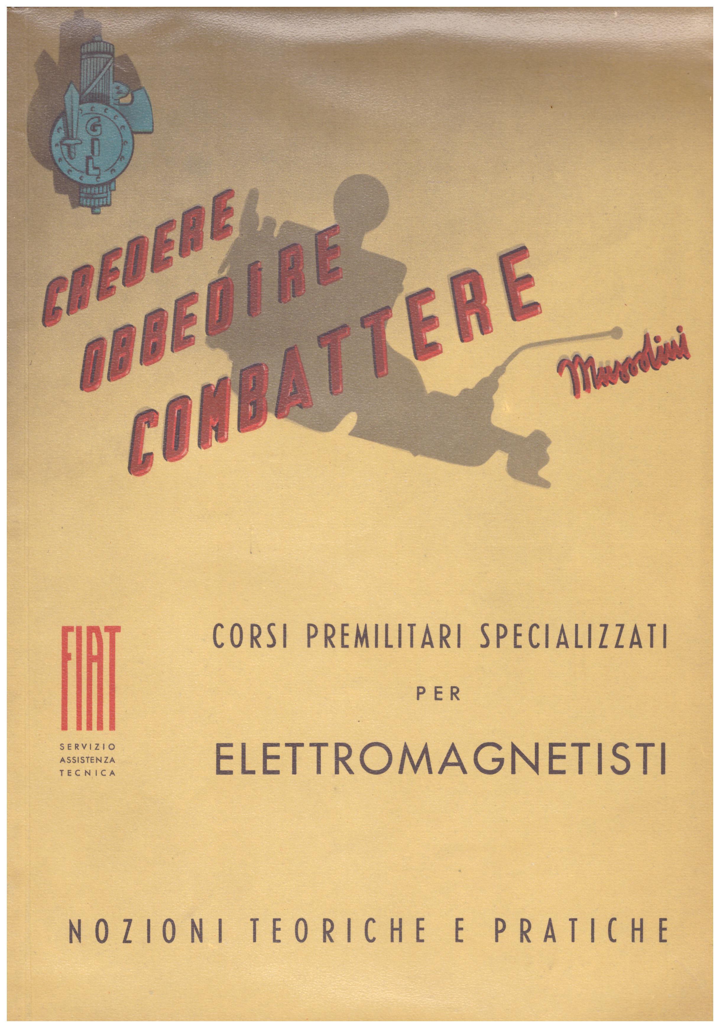 Titolo: Corsi preliminari specializzati per elettromagnetisti Autore: AA.VV. Editore: Servizio assistenza tecnica FIAT, stabilimento poligrafico Roggero e Tortia 1940