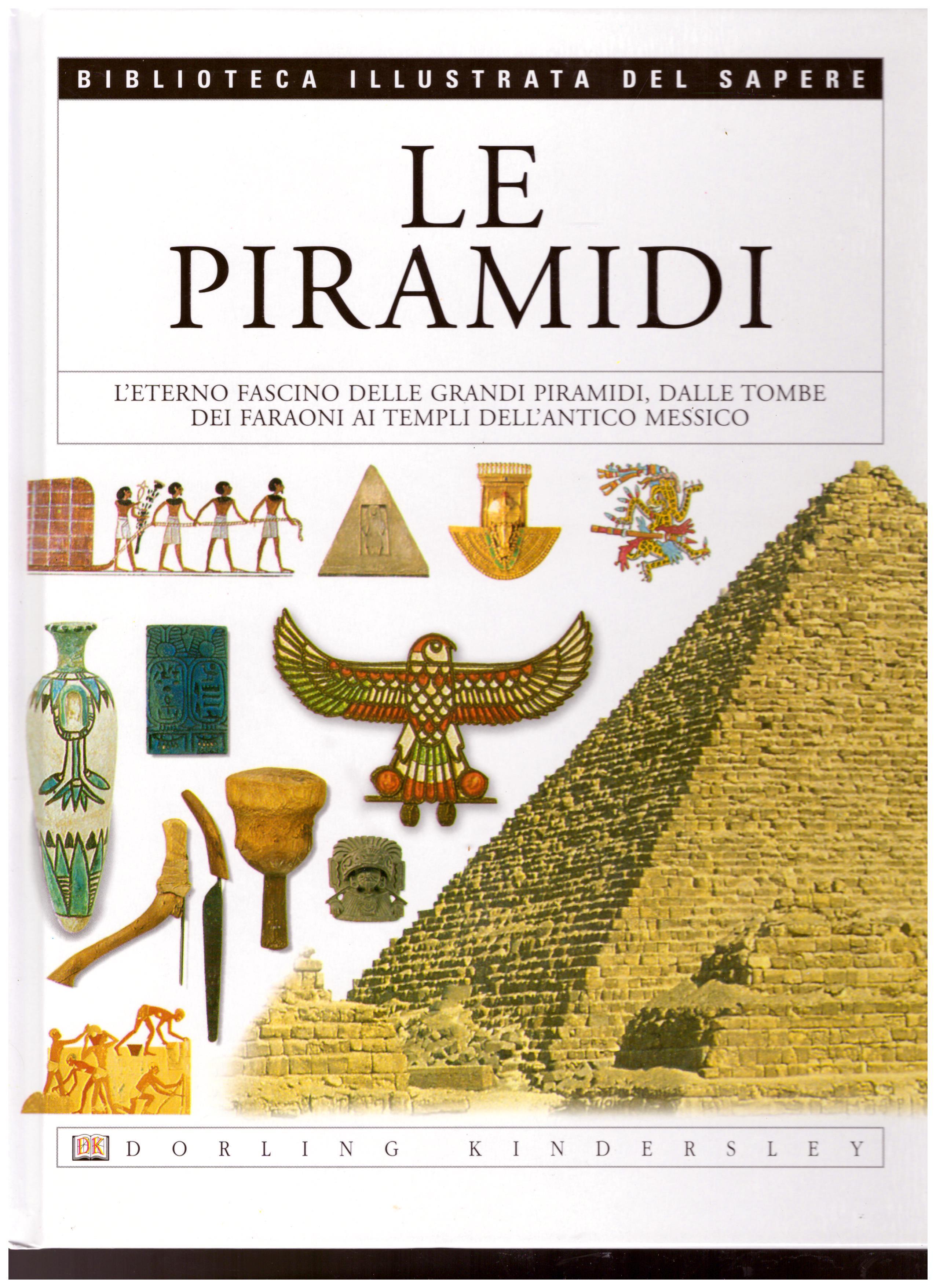 Titolo: Le piramidi N.3      Autore: AA.VV.      Editore: Dorling Kindersley, 2004