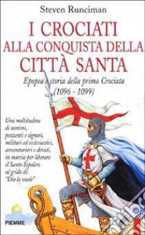 I CROCIATI ALLA CONQUISTA DELLA CITTA' SANTA, RUNCIMAN STEVEN