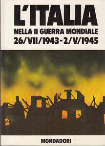 L'ITALIA NELLA II GUERRA MONDIALE 26/VII/1943 - 2/V/1945, BOSCHESI B. PALMIRO