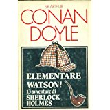 ELEMENTARE WATSON! - 13 AVVENTURE DI SHERLOCK HOLMES, SIR ARTHUR CONAN DOYLE