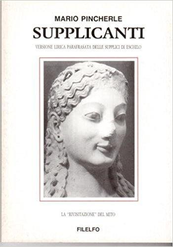 """Supplicanti. Versione lirica parafrasata delle Supplici di Eschilo. La """"rivisitazione"""" del mito"""