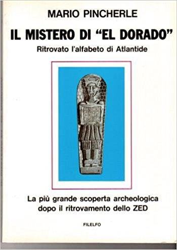 Il mistero di El Dorado. Ritrovato l'alfabeto di Atlantide. La più grande scoperta archeologica dopo il ritrovamento dello ZED