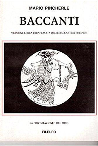 """Baccanti. Versione parafrasata delle Baccanti di Euripide. La """"rivisitazione del mito"""""""