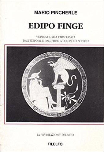 Edipo re. Versione lirica parafrasata dal'Edipo re all'Edipo a Colono di Sofocle. La rivisitazione del mito.
