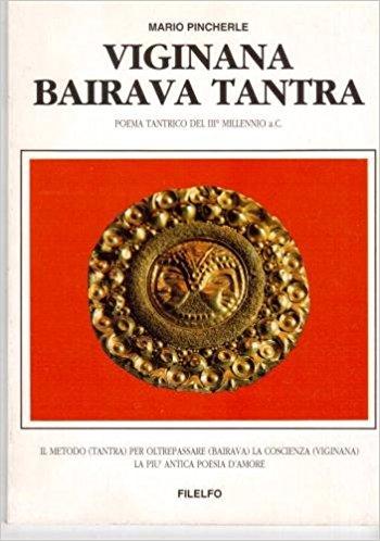 Viginana bairava tantra. Poema tantrico del III millennio a.C. Il metodo (viginana) per oltrepassare (bairava) la coscienza (tantra). La più antica poesia d'amore