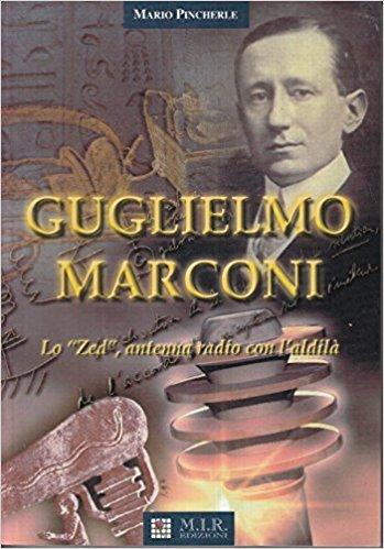 """Guglielmo Marconi. Lo """"Zed"""" antenna radio con l'aldilà"""