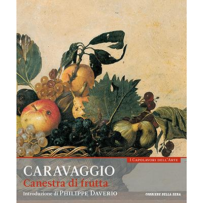 Canestra di frutta. Caravaggio. Collana: I capolavori dell'arte, n. 2
