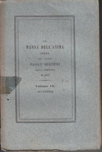 La manna dell'anima Opera del padre Paolo Segneri della Compagnia di Gesù Volume IX