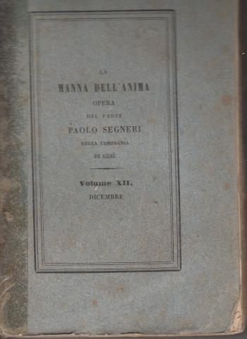 La manna dell'anima Opera del padre Paolo Segneri della Compagnia di Gesù Volume XII