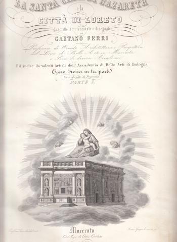 La santa casa di Nazareth e la città di Loreto descritte storicamente e disegnate da Gaetano Ferri, Parte I