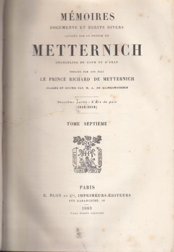 Memoires documents et ecrits divers laisses par le Prince de Metternich Chancelier de cour et d'etat Tome septieme