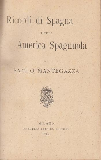 Ricordi di Spagna e dell'America Spagnuola - Paolo Mantegazza