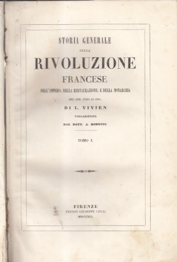 Storia generale della rivoluzione francese Dell'impero, della restaurazione e della monarchia Del 1830 fino al 1841, Tomo I - L. Viviven