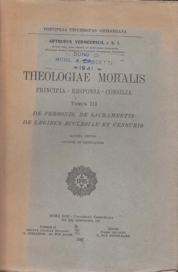 Theologiae moralis Principia, Responsa, Consilia Tomus III De personis, de sacramentis, de legibus ecclesiae et censuris - Arthurus Vermeersch
