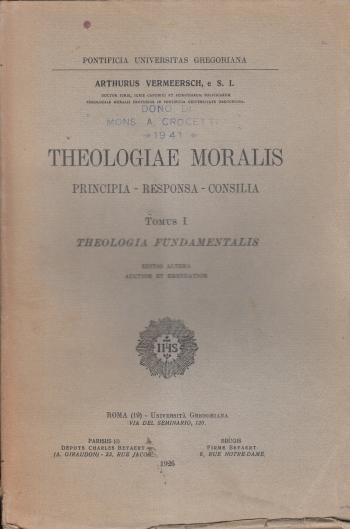 Theologiae moralis Principia, Responsa, Consilia Tomus I Theologia fundamentalis - Arthurus Vermeersch
