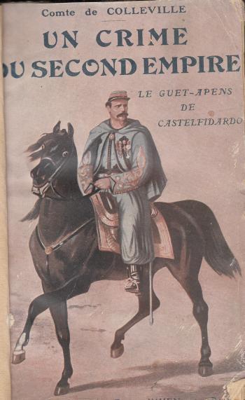 Un crime du second empire Le guet-apens de Castelfidardo - Comte de Colleville